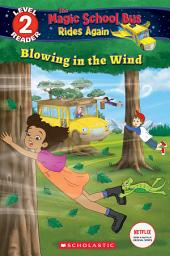 Blowing in the Wind (Scholastic Reader Level 2: The Magic School Bus Rides Again)