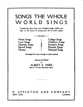 Songs the Whole World Sings: Containing More Than Two Hundred Songs which are Dear to the Hearts of Young and Old in Every Nation : Arranged for Use as Songs Or Piano Pieces