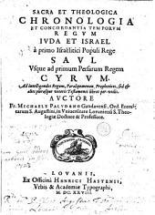 Sacra et theologica chronologia et concordantia temporum regum Iuda et Israel à primo Israëlitici populi rege Saul usque ad primum Persarum regem Cyrum