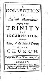 A collection of ancient monuments relating to the Trinity and Incarnation, and to the history of the fourth century of the Church