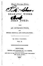 The Dramatic Works of John Ford: With an Introduction, and Notes Critical and Explanatory, Volume 2