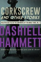 Corkscrew and Other Stories: Collected Case Files of the Continental Op: The Middle Years, Volume 3