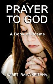 Prayer to God: A Book of Poems