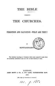 The Bible versus the Churches  perdition and salvation  what are they  PDF