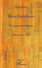 Emois Emois Emois: Chroniques hypertrophiques