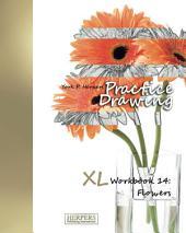 Practice Drawing - XL Workbook 14: Flowers