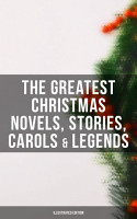 The Greatest Christmas Novels  Stories  Carols   Legends  Illustrated Edition  PDF