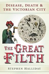 Great Filth: Disease, Death and the Victorian City