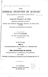 The General Statutes of Kansas: Being a Compilation of All the Laws of a General Nature, Based Upon the General Statutes of 1868, (embracing All of Said Statutes Still in Force,) Together with Subsequent Enactments, Including the Session Laws of 1876 : with Notes and References to Decisions, Volume 1