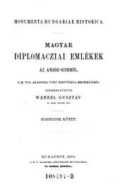 Magyar diplomacziai emlekek az Anjou-Korbol ... Szerk ... Harmadik kötet. (Ungarische diplomatische Denkmäler aus der Zeit der Anjou's.): 3-4. kötet