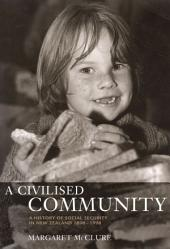 A Civilized Community: A History of Social Security in New Zealand
