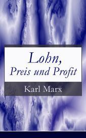 Lohn, Preis und Profit (Vollständige Ausgabe): Schriften zur Volkswirtschaftslehre: Mehrwerttheorie