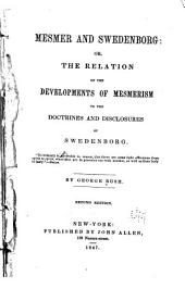 Mesmer and Swedenborg; Or, The Relation of the Developments of Mesmerism to the Doctrines and Disclosures of Swedenborg ...