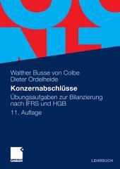 Konzernabschlüsse: Übungsaufgaben zur Bilanzierung nach IFRS und HGB, Ausgabe 11