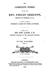 The Complete Works of the Late Rev. Philip Skelton, Rector of Fintona: Life of the Rev. Philip Skelton with some curious anecdotes; by Samuel Burdy. Controversial discourses