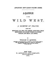 A-saddle in the Wild West: A Glimpse of Travel Among the Mountains, Lava Beds, Sand Deserts, Adobe Towns, Indian Reservations, and Ancient Pueblos of Southern Colorado, New Mexico and Arizona
