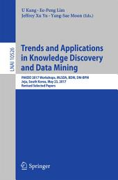 Trends and Applications in Knowledge Discovery and Data Mining: PAKDD 2017 Workshops, MLSDA, BDM, DM-BPM Jeju, South Korea, May 23, 2017, Revised Selected Papers