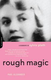 Rough Magic: A Biography Of Sylvia Path