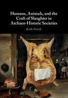 Humans  Animals  and the Craft of Slaughter in Archaeo Historic Societies PDF