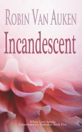 Incandescent: When Love Speaks Contemporary Romance, Book Five