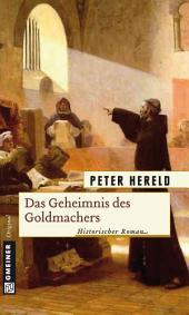 Das Geheimnis des Goldmachers: Historischer Roman