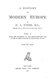 A History of Modern Europe: From the outbreak of the revolutionary war in 1792 to the accession of Louis XVIII in 1814