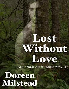 Lost Without Love  Four Historical Romance Novellas PDF