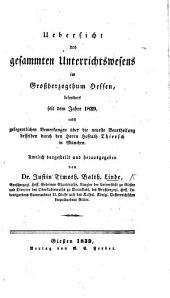 Uebersicht des gesammten Unterrichtswesens im Grossherzogthum Hessen ... nebst ... Bemerkungen über die neueste Beurtheilung desselben durch ... Hofrath Thiersch, etc