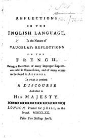 Reflections on the English Language ... Being a detection of many improper expressions used in conversation ... To which is prefixed a discourse adressed to His Majesty. [By Robert Baker.]