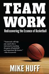 Team Work: Rediscovering the Essence of Basketball