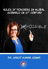 Roles of Teachers in Global Scenario in 21st Century