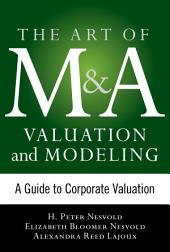 Art of M&A Valuation and Modeling: A Guide to Corporate Valuation