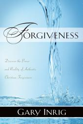 Forgiveness: Discover the Power and Reality of Authentic Christian Forgiveness