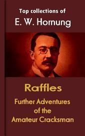 Raffles: Further Adventures of the Amateur Cracksman: Hornung's Collection