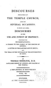 Discourses Preached at the Temple Church, and on Several Occasions: To which are Added Discourses on the Use and Intent of Prophecy. Together with Dissertations; A Charge to the Clergy of the Diocese of London; A Letter on the Earthquakes in MDCCL and The Trial of the Witnesses of the Ressurection of Jesus, Volume 3