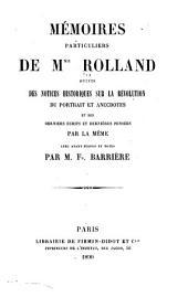 Mémories particuliers de Mme. Rolland suivis des notices historiques sur la revolution