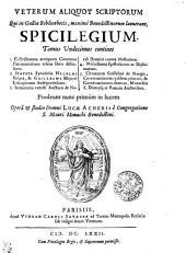 VETERUM ALIQUOT SCRIPTORUM Qui in Galliae Bibliothecis, maxime Benedictinorum latuerant, SPICILEGIUM.: Tomus Undecimus, Volume 11