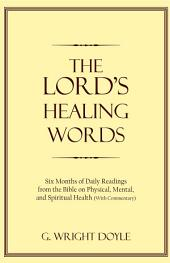The Lord's Healing Words: Six Months of Daily Readings from the Bible On Physical, Mental, and Spiritual Health (With Commentary)