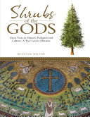 Shrubs of the Gods: Great Trees In History, Religion and Culture: A Tree Lovers Almanac