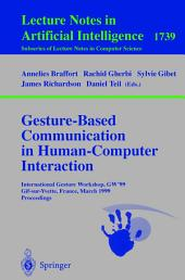 Gesture-Based Communication in Human-Computer Interaction: International Gesture Workshop, GW'99, Gif-sur-Yvette, France, March 17-19, 1999 Proceedings