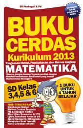 Buku Cerdas Matematika SD Kelas 4, 5 dan 6: Ringkasan Materi, Pembahasan, dan Rumus Lengkap Matematika SD