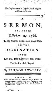 The Constitution of a Gospel-Church Adapted to Union and Peace. A Sermon [on 1 Cor. Xii. 25] Delivered ... on the Ordination of ... J. Reynolds, Etc