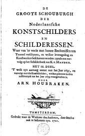 De groote schouburgh der Nederlantsche konstschilders en schilderessen, waar van 'er vele met hunne beeltenissen ten tooneel verschynen, ... zynde een vervolg op het schilderboek van K. v. Mander: ... 1635, en vervolgt met die konstschilders, welker geboorte in dien tusschentydt tot het jaar 1659 voorgevallen is