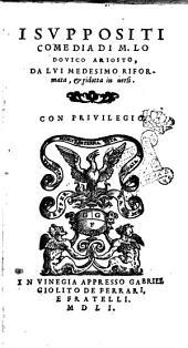 I Suppositi comedia di m. Lodouico Ariosto, da lui medesimo riformata, & ridotta in uersi