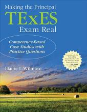 Making the Principal TExES Exam Real:: Competency-Based Case Studies with Practice Questions