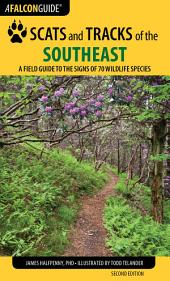 Scats and Tracks of the Southeast: A Field Guide to the Signs of 70 Wildlife Species, Edition 2