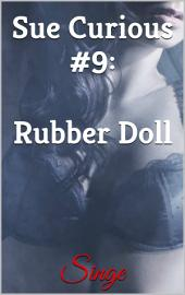 Sue Curious #9: Rubber Doll