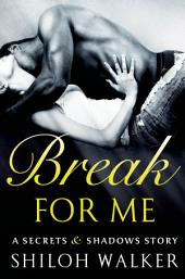 Break For Me: A Secrets & Shadows Story