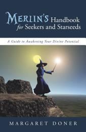 Merlin'S Handbook for Seekers and Starseeds: A Guide to Awakening Your Divine Potential