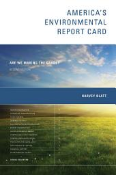 America's Environmental Report Card: Are We Making the Grade?, Edition 2